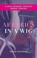 Book Review - Aerobics In A Wig: A Faith Journey Through Breast Cancer - Denise Stevenson