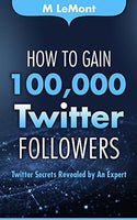 Book Review - How to Gain 100,000 Twitter Followers - M LeMont