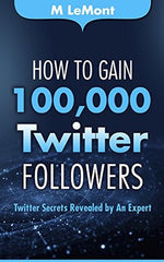 How to Get 100,000 Twitter Followers book cover