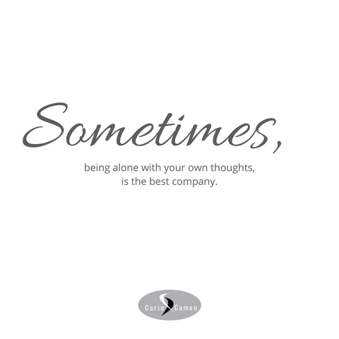 Sometimes, being alone with your own thoughts, is the best company.