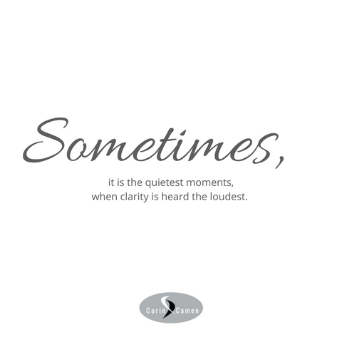 Sometimes, it is the quietest moments, when clarity is heard the loudest.