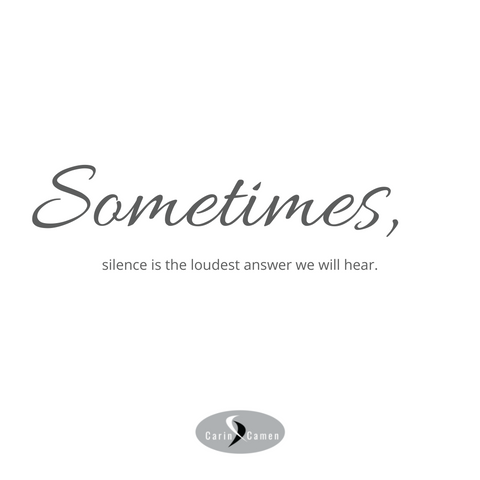 Sometimes, silence is the loudest answer we will hear.