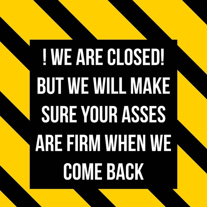 WE ARE CLOSED, BUT...