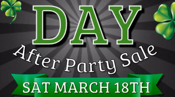 ST. PATTY'S DAY AFTER PARTY SALE !!!
