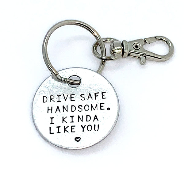 Key Chain - Simple Circle - Drive Safe Handsome. I Kinda Like You