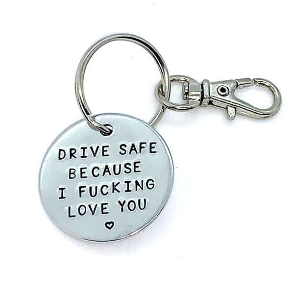 Key Chain - Simple Circle - Drive Safe Because I Fucking Love You