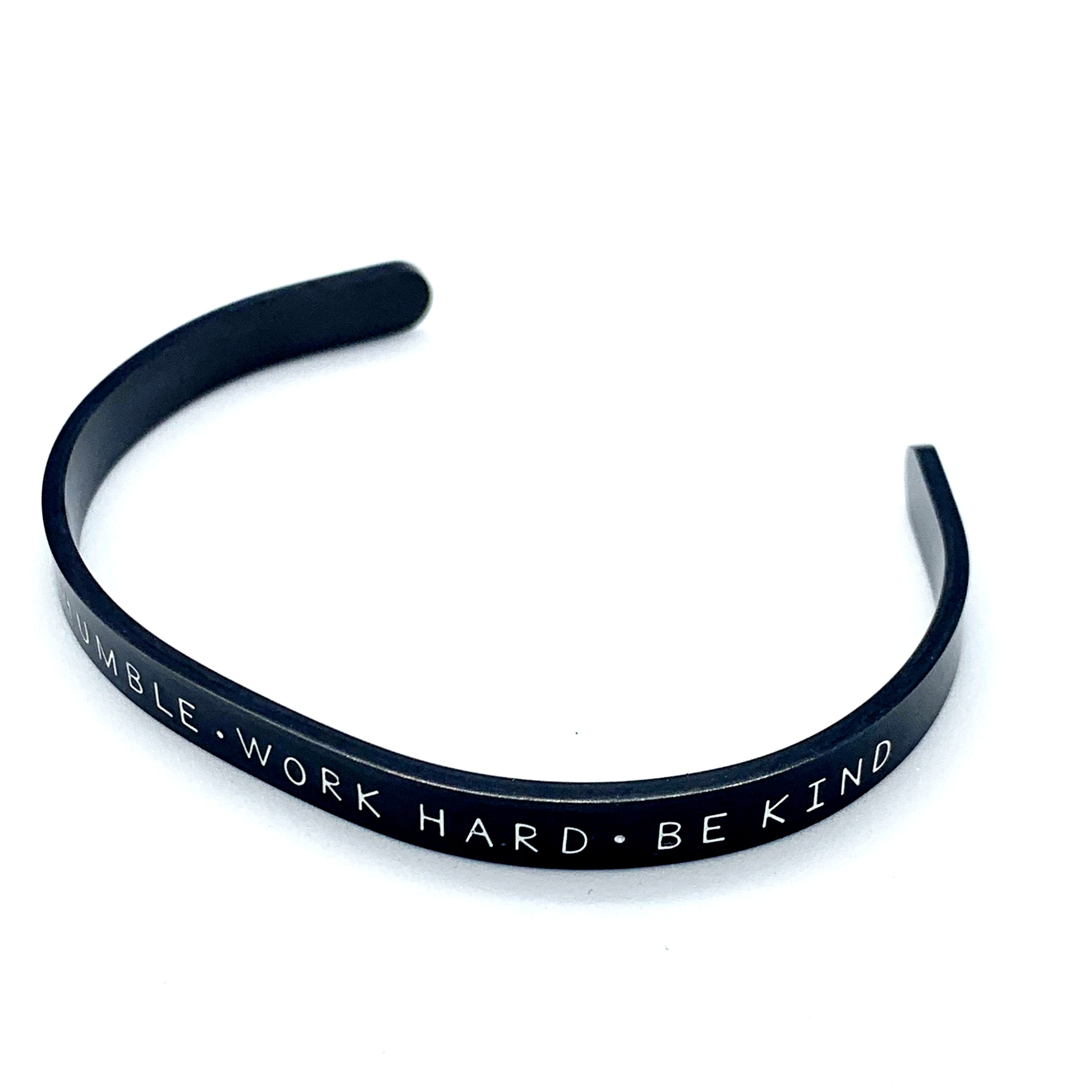 ¼ inch Stainless Steel Black Cuff - Stay Humble * Work Hard * Be Kind