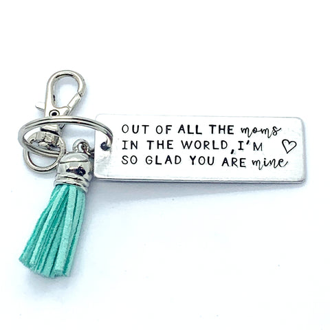 Key Chain - Large Rectangle - Out Of All The Moms In The World, I'm So Glad You Are Mine