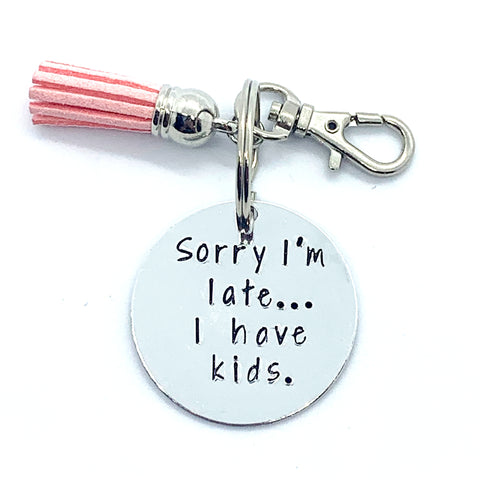 Key Chain - Circle Shape - Sorry I'm Late... I Have Kids.