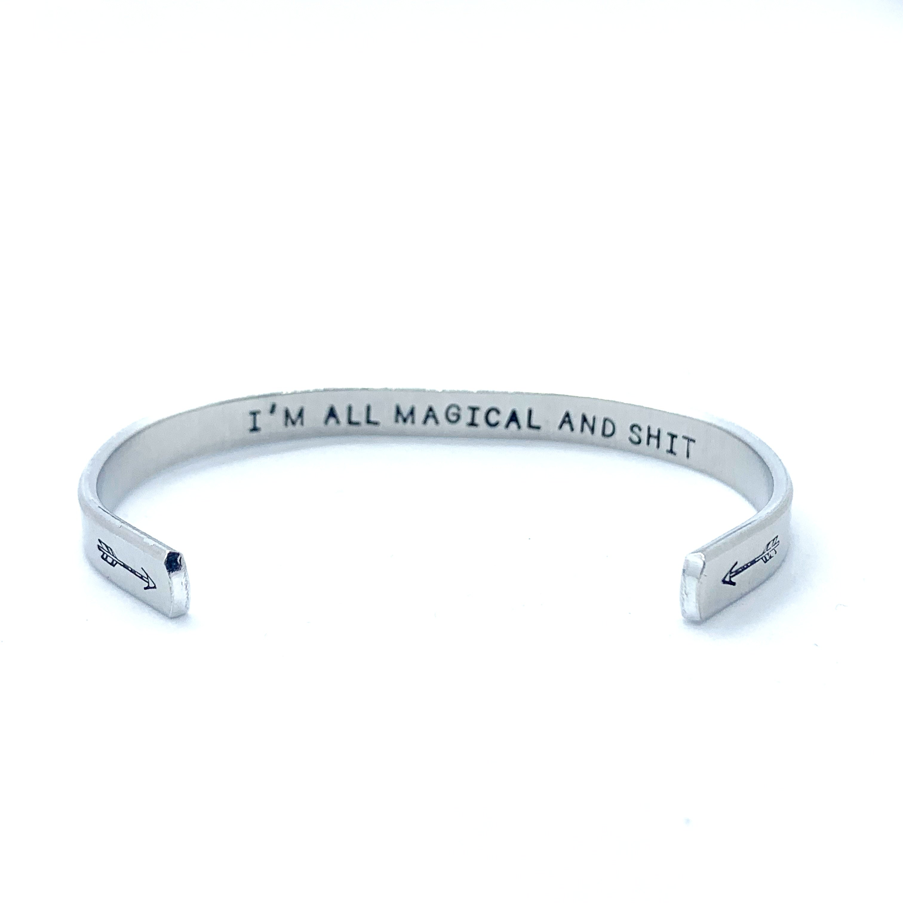 ¼ inch Aluminum Cuff -  (inside) I'm All Magical And Shit