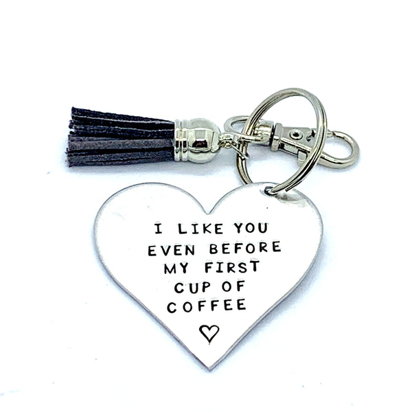 Key Chain - Heart Shape - I Like You Even Before My First Cup Of Coffee
