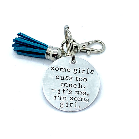 Key Chain - Circle Shape - Some girls cuss too much. It's me. I'm some girl.