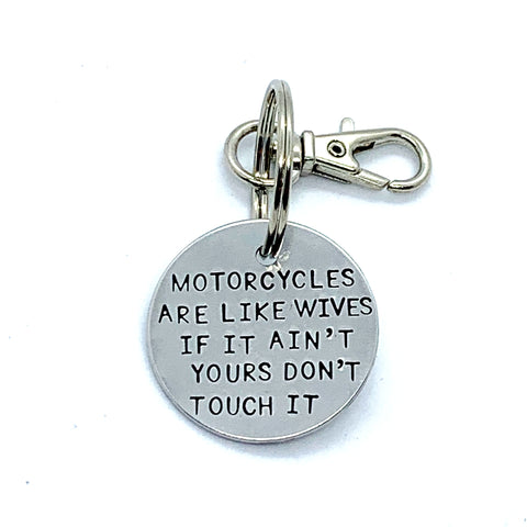 Key Chain - Simple Circle - Motorcycles Are Like Wives, If It Ain't Yours, Don't Touch It.