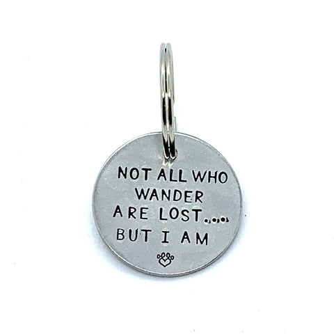 Dog Tag - Not All Who Wander Are Lost... But I Am
