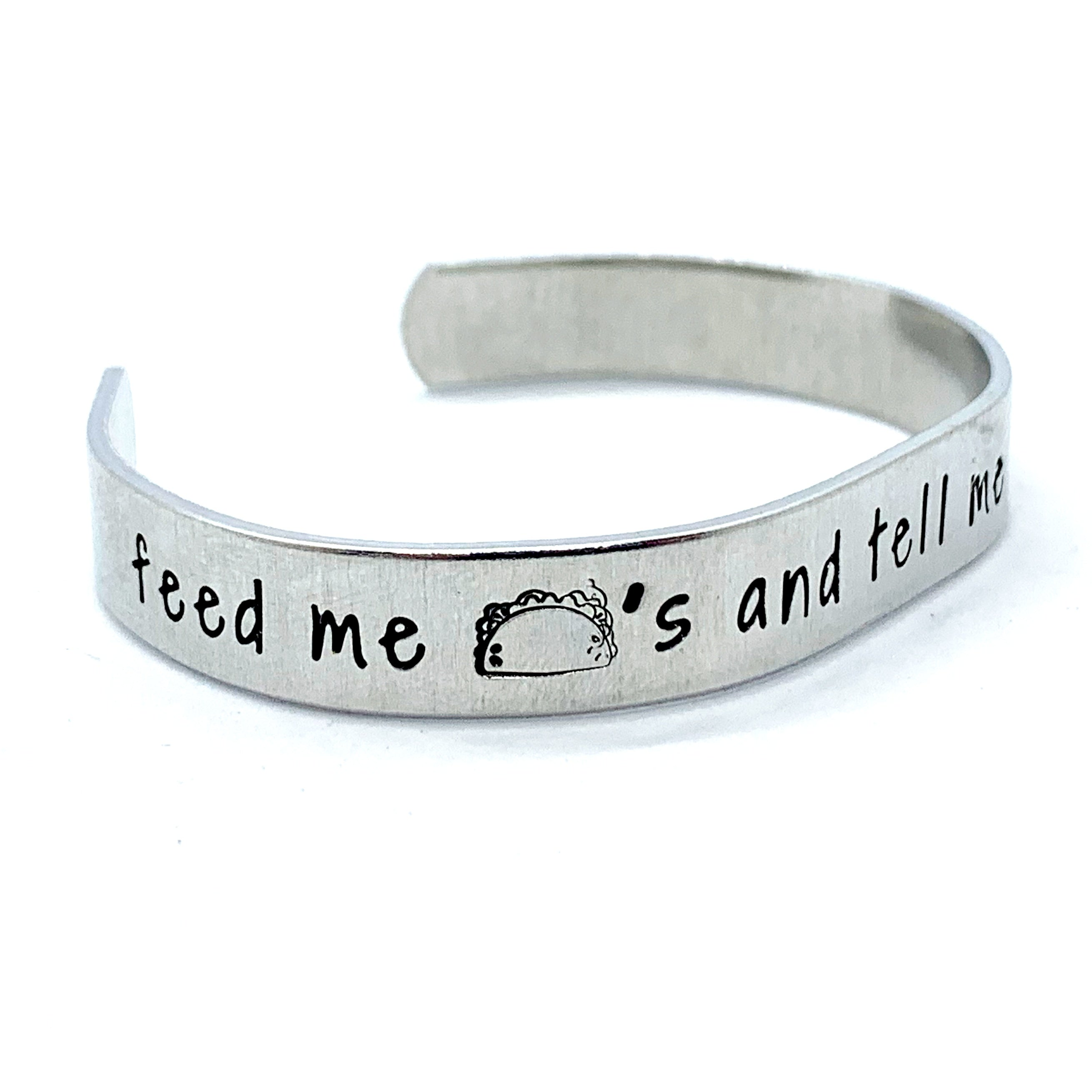 ⅜ inch Aluminum Cuff - Feed Me Tacos And Tell Me I'm Pretty