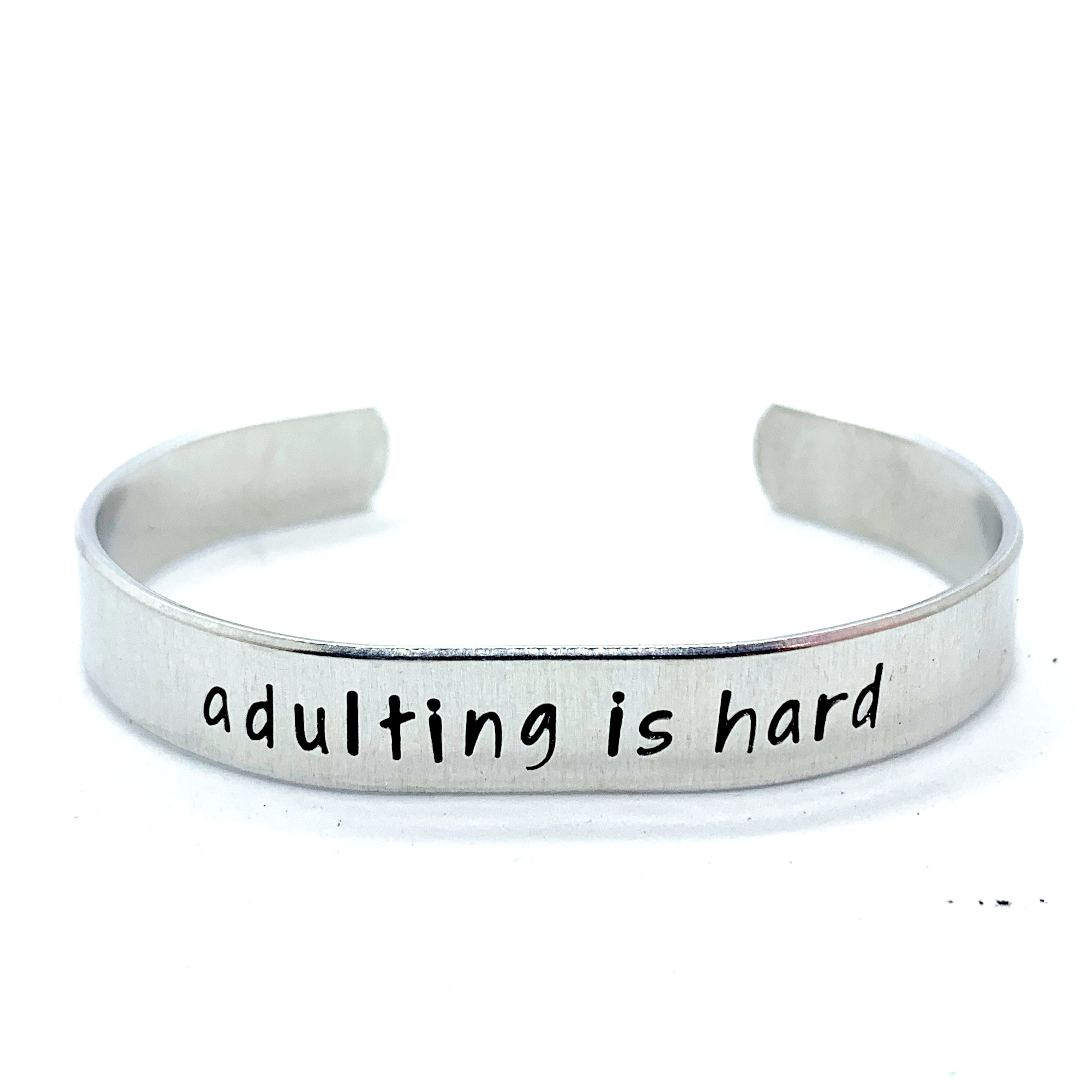 ⅜ inch Aluminum Cuff - Adulting Is Hard