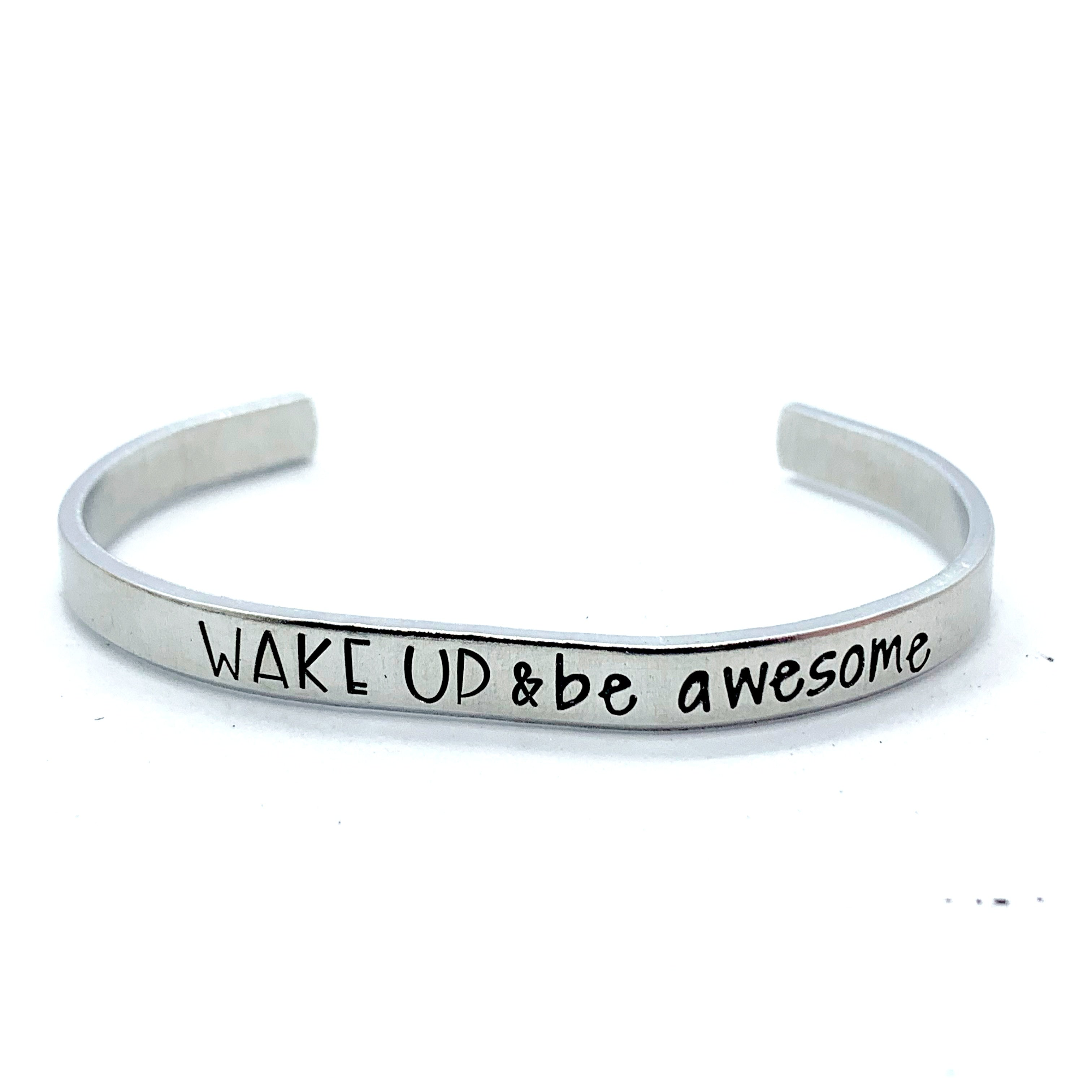 ¼ inch Aluminum Cuff - Wake Up & Be Awesome