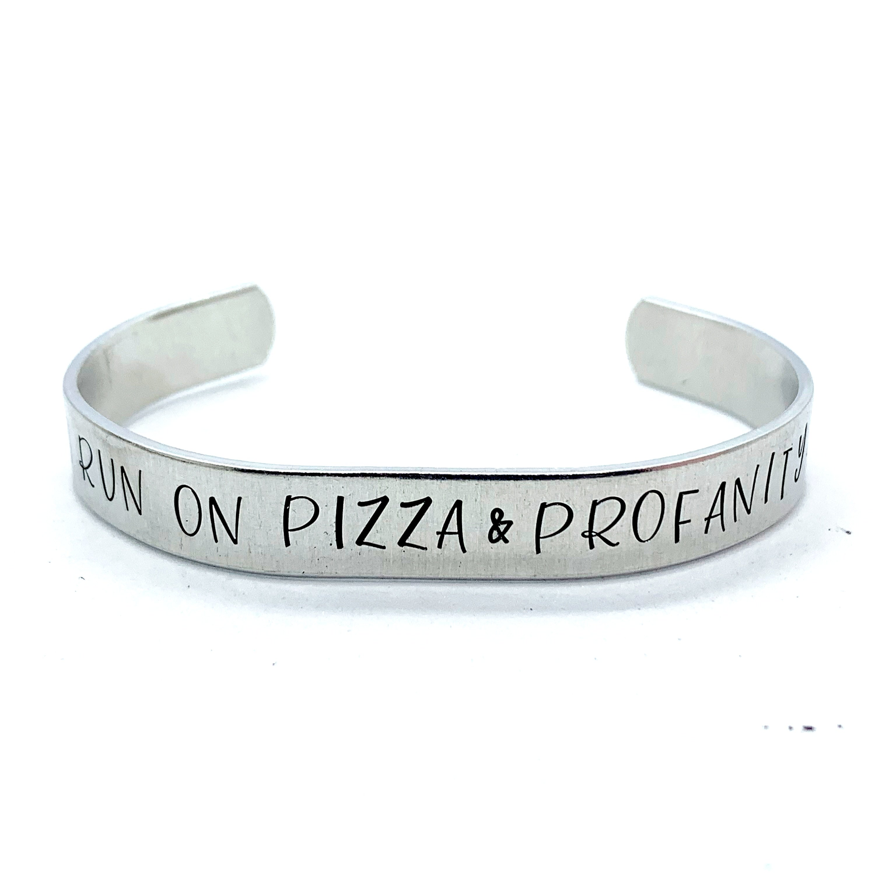⅜ inch Aluminum Cuff - I Run On Pizza & Profanity