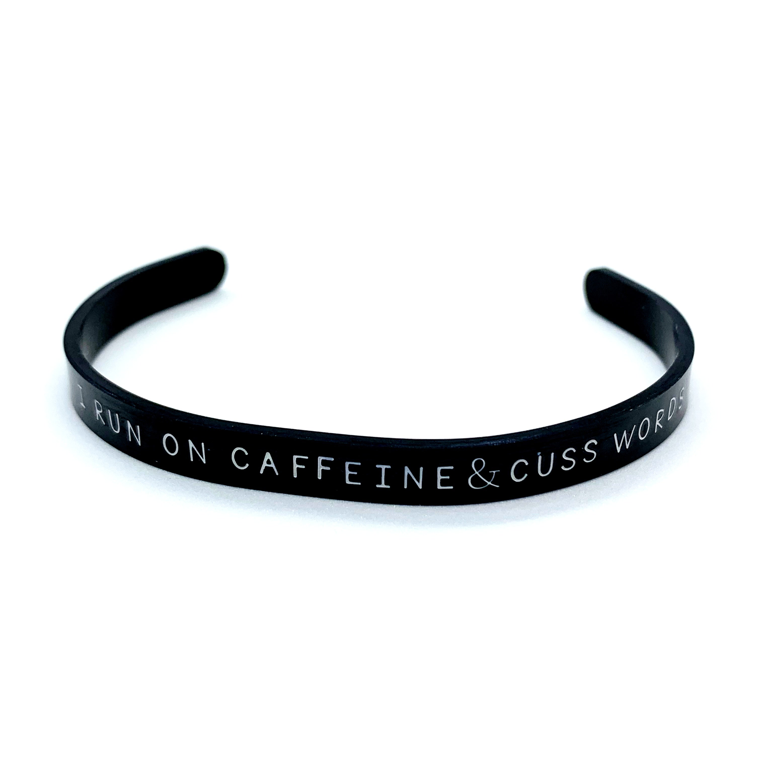 ¼ inch Stainless Steel Black Cuff - I Run On Caffeine & Cuss Words