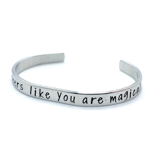 ¼ inch Aluminum Cuff - Teachers Like You Are Magical