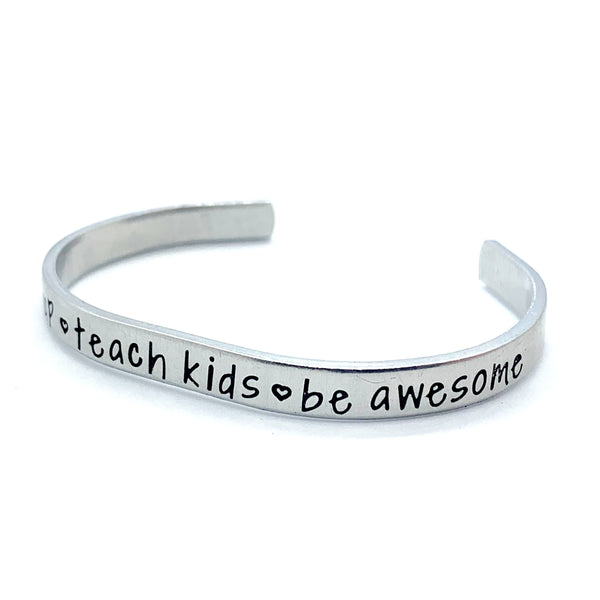 ¼ inch Aluminum Cuff - Wake Up . Teach Kids . Be Awesome