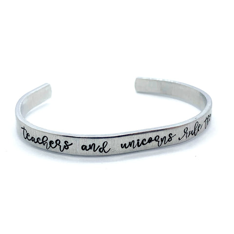 ¼ inch Aluminum Cuff - Teachers And Unicorns Rule The World
