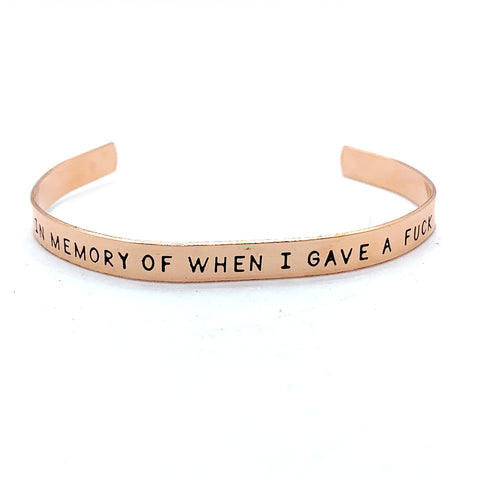 ¼ inch Copper Cuff - In Memory Of When I Gave A Fuck
