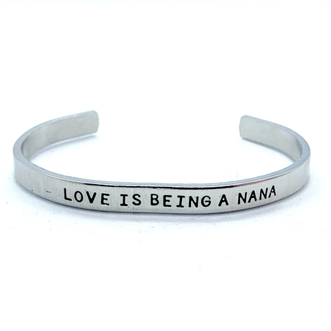 ¼ inch Aluminum Cuff - Love Is Being A Nana