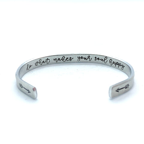 ¼ inch Aluminum Cuff -  (inside) Do What Makes Your Soul Happy
