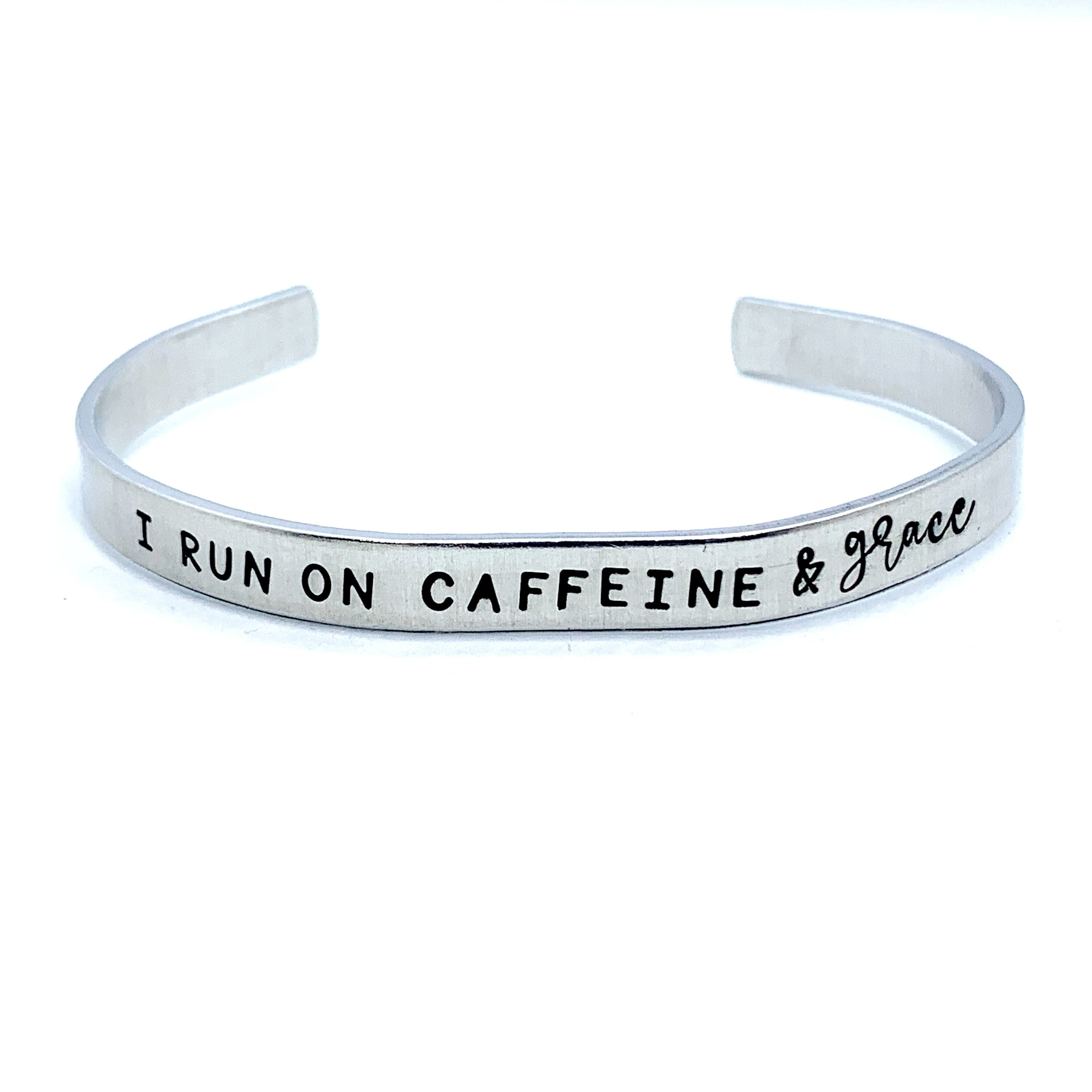 ¼ inch Aluminum Cuff - I Run On Caffeine & Grace