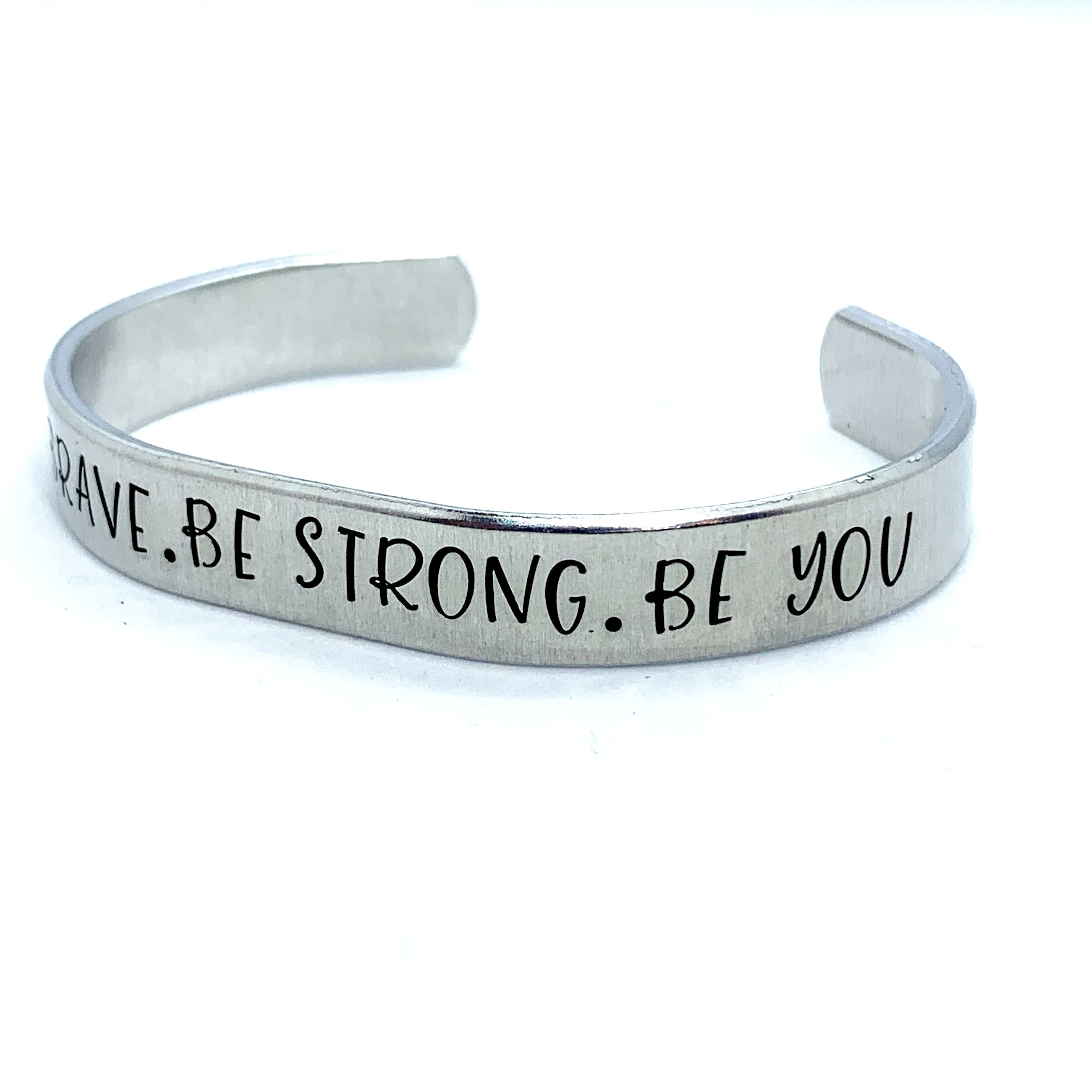 ⅜ inch Aluminum Cuff - Be Brave. Be Strong. Be You
