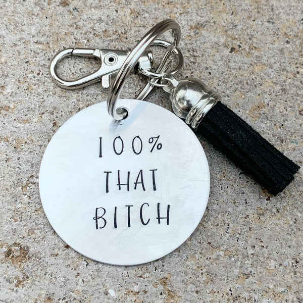 "Key Chain- Circle Shape- ""100% That Bitch"""