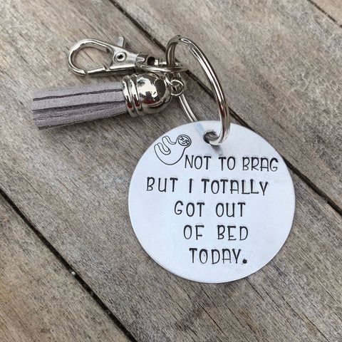 "Copy of Key chain - circle shape - ""Not to brag but I got out of bed today"""