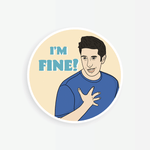 Friends - Ross I'm Fine Vinyl Sticker