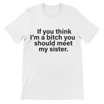 If You Think I'm A Bitch You Should Meet My Sister