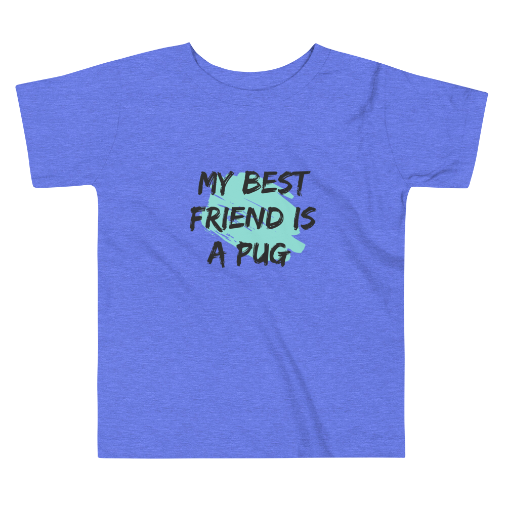 My Best Friend is a Pug Toddler Tee