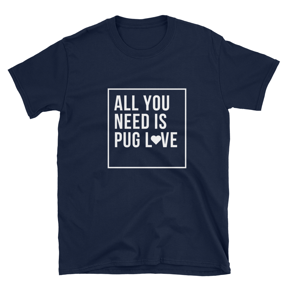 All You Need Is Pug Love T-Shirt