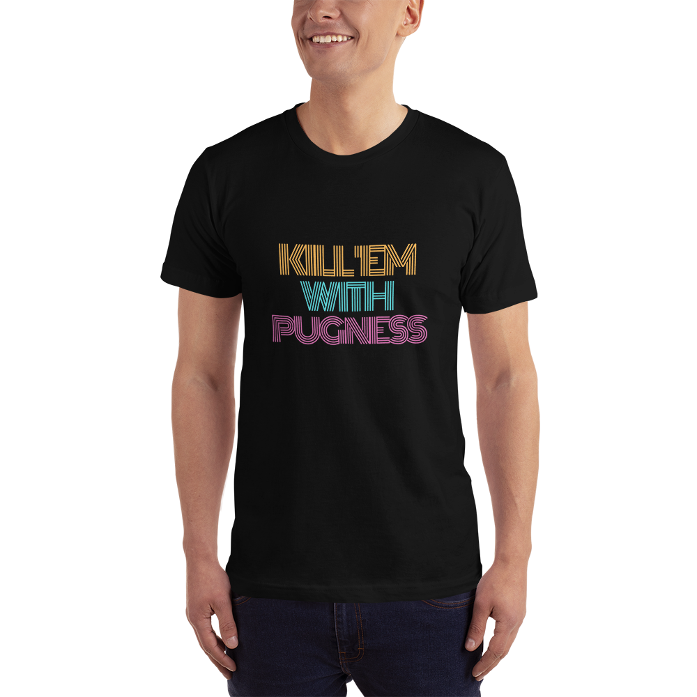 Kill 'Em With Pugness T-Shirt