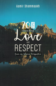 70 Tips Towards Mutual Love and Respect - Aamir Shammaakh - Sakeena Books