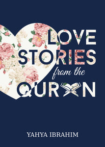Love Stories from the Quran - Yahya Ibrahim - Sakeena Books
