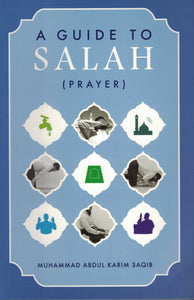 A Guide To Salah (Prayer) - Muhammad Abdul Karim Saqib - Sakeena Books