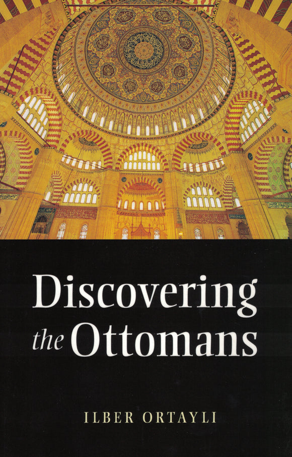 Discovering the Ottomans - Ilber Ortayli - Sakeena Books
