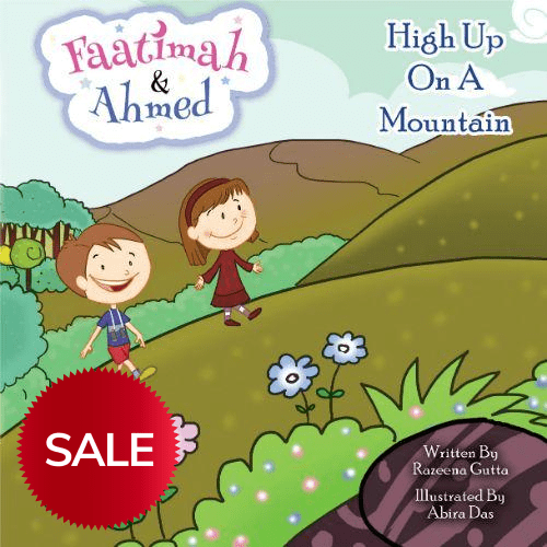 Faatimah & Ahmed | High Up On A Mountain - Razeena Gutta - Sakeena Books