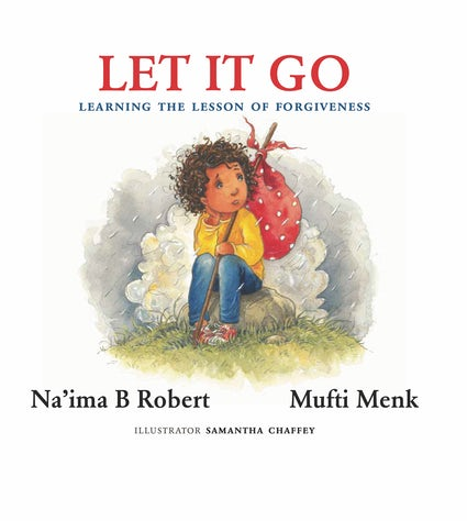 Let It Go | Learning the Lesson of Forgiveness - Naima B Robert & Mufti Menk - Sakeena Books