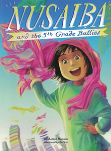 Nusaiba and the 5th Grade Bullies - Asmaa Hussein - Sakeena Books
