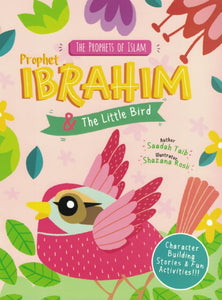 The Prophets of Islam | Prophet Ibrahim & The Little Bird - Saadah Taib - Sakeena Books