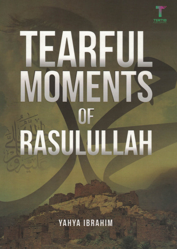 Tearful Moments of Rasulullah - Yahya Ibrahim - Sakeena Books