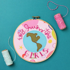 Who Runs the World? Girls Embroidery Hoop