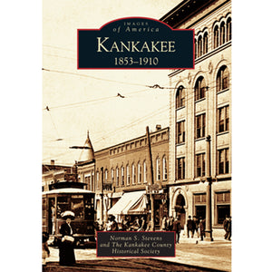 Arcadia Images of America: KANKAKEE 1853-1910 & 1911-1953 Two-Book Set by Norman Stevens