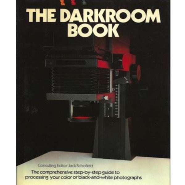 Jack Schofield's THE DARKROOM BOOK: Comprehensive Step-by-Step Guide - American Photographic Publishing